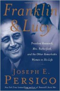 Franklin and Lucy: President Roosevelt, Mrs. Rutherfurd, and the Other Remarkable Women in His Life by Joseph E. Persico