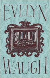 Brideshead Revisited The Sacred and Profane Memories of Captain Charles Ryder by Evelyn Waugh