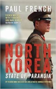 North Korea, State of Paranoia by Paul French