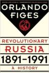 Revolutionary Russia 1891-1991, a History by Orlando Figes