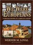 We Were Europeans by Werner M. Loval